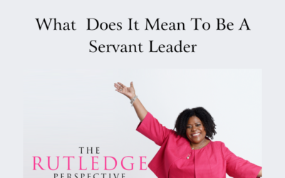 What Does It Mean to Be A Servant Leader?
