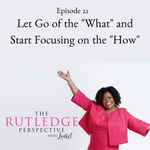 "Let Go of the ""What"" and Start Focusing on the ""How"""