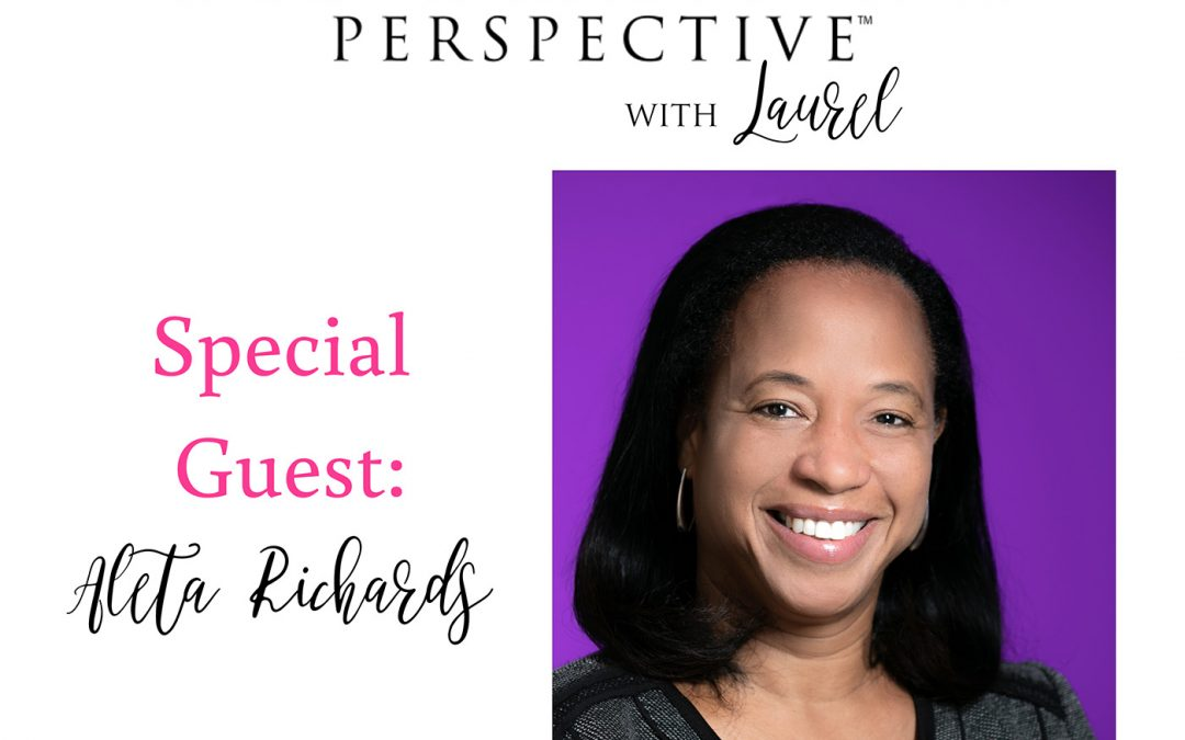 Nurture and Value Your Relationships: You Never Know Who is Working Behind the Scenes to Support You – An Interview with Dr. Aleta Richards