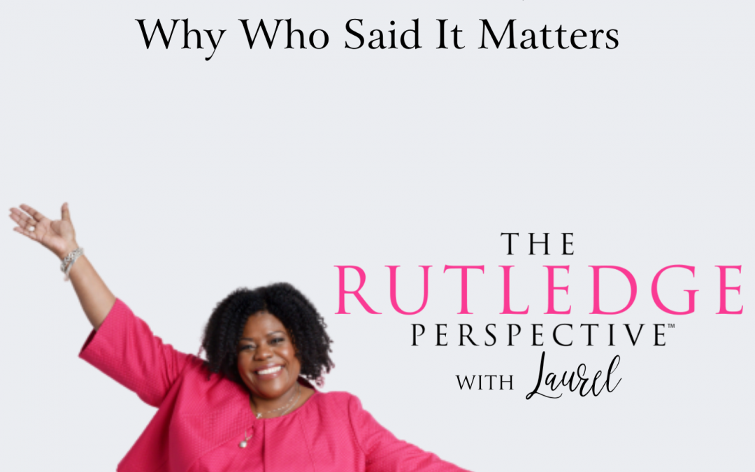 """""""Did You Hear What You Just Said?"""" – Why Who Said It Matters"""