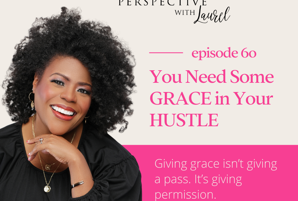 You Need Some GRACE in Your HUSTLE