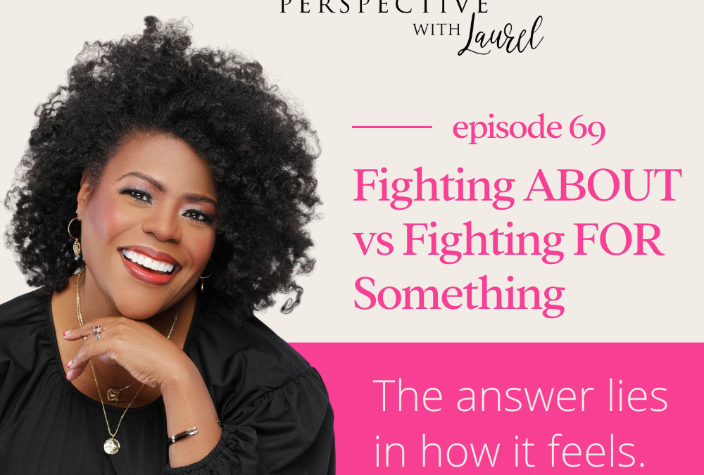Fighting ABOUT vs Fighting FOR Something